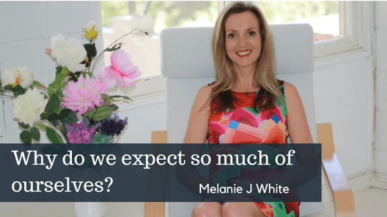 Why do we expect so much of ourselves?